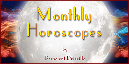 Monthly horoscopes by Prescient Priscilla